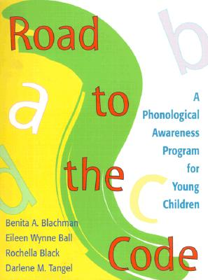 Road to the Code By Blachman, Benita A./ Ball, Eileen Wynne, Ph.D./ Black, Rochella/ Tangel, Darlene M., Ph.D.