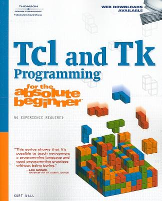 Tcl/Tk Programming for the Absolute Beginner By Wall, Kurt